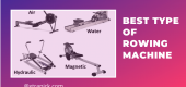 Best Type of Rowing Machine : Every Detail You Need to Know