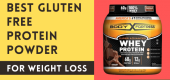 Best Gluten Free Protein Powder for Weight Loss – Honest Reviewing Guide